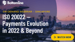 On-demand Webinar: ISO 20022 - Payments Evolution in 2022 & Beyond